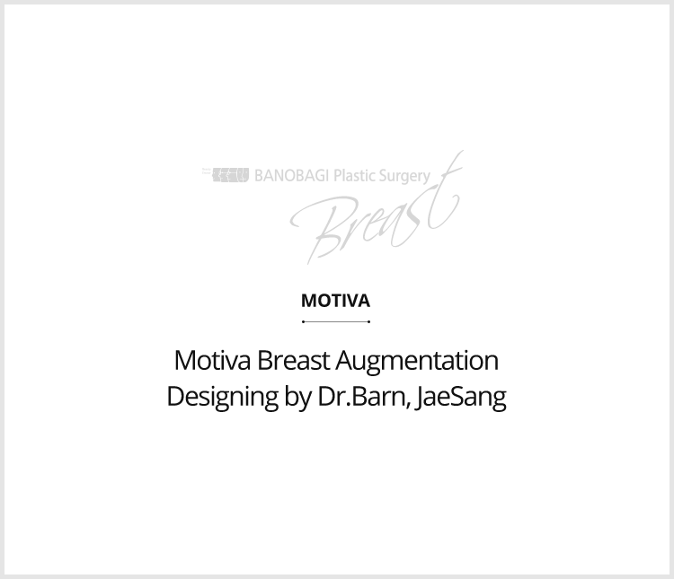 Motiva Breast Augmentation Designing by Dr.Barn, JaeSang